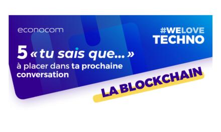 """#WeLoveTechno Blockchain : 5 """"tu sais que..."""" à placer dans ta prochaine conversation"""