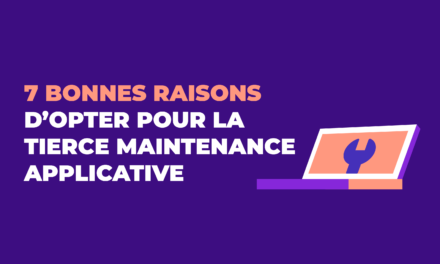 7 bonnes raisons d'opter pour la tierce maintenance applicative