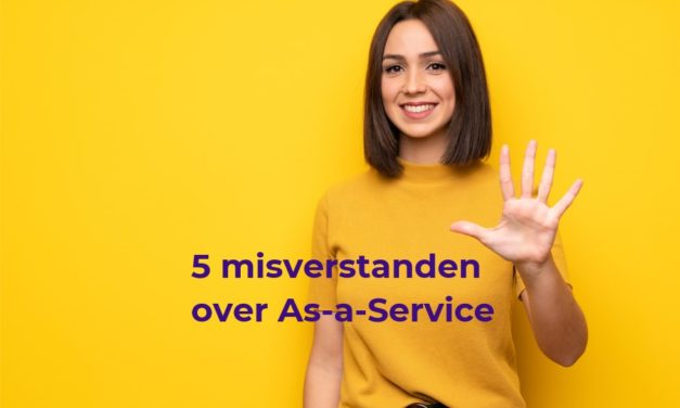 5 Misverstanden over As-a-Service